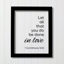 1 Corinthians 16:14 - Let all that you do be done in love - Floating Quote Scripture Frame - Bible Verse - Christian Decor Wall Art