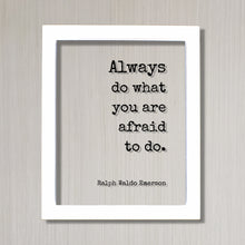 Ralph Waldo Emerson - Always do what you are afraid to do - Floating Quote Wisdom Success Business Entrepreneur Greatness Gift for Boss