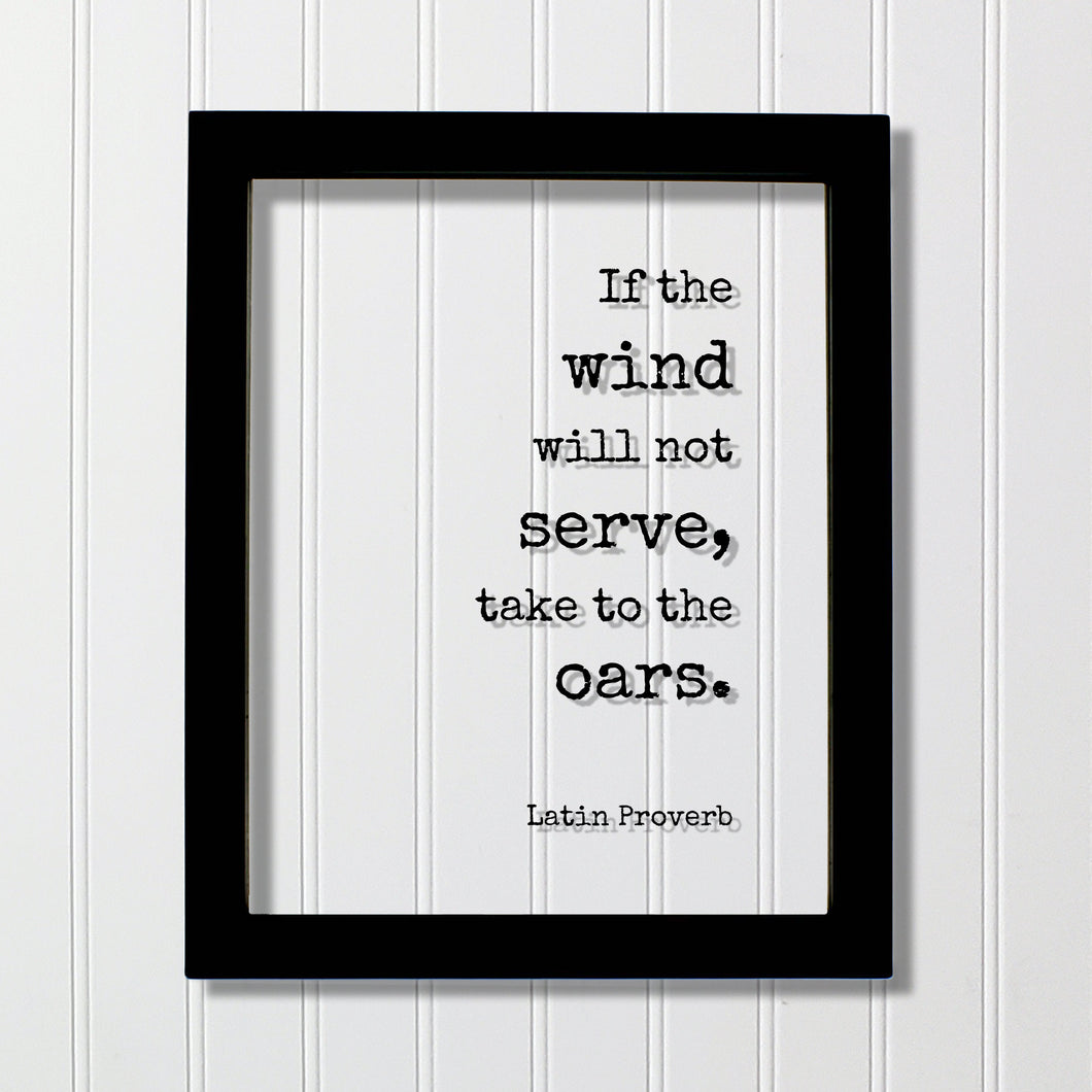 Latin Proverb - Floating Quote - If the wind will not serve take to the oars - Quote Wall Art - Motivational Inspirational Modern Minimalist