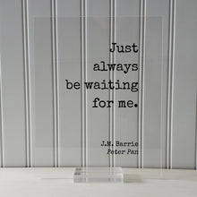 J.M. Barrie - Peter Pan - Floating Quote. Just always be waiting for me. - Quote Art JM Barrie - Love Quote Wait for Me Romantic