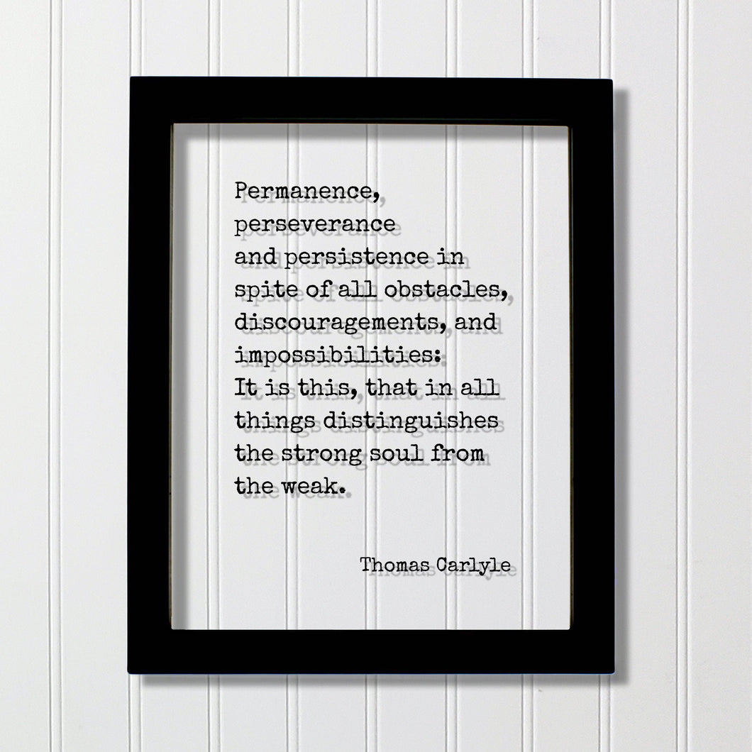Thomas Carlyle - Permanence, perseverance and persistence in spite of all obstacles, discouragements, and impossibilities: strong soul