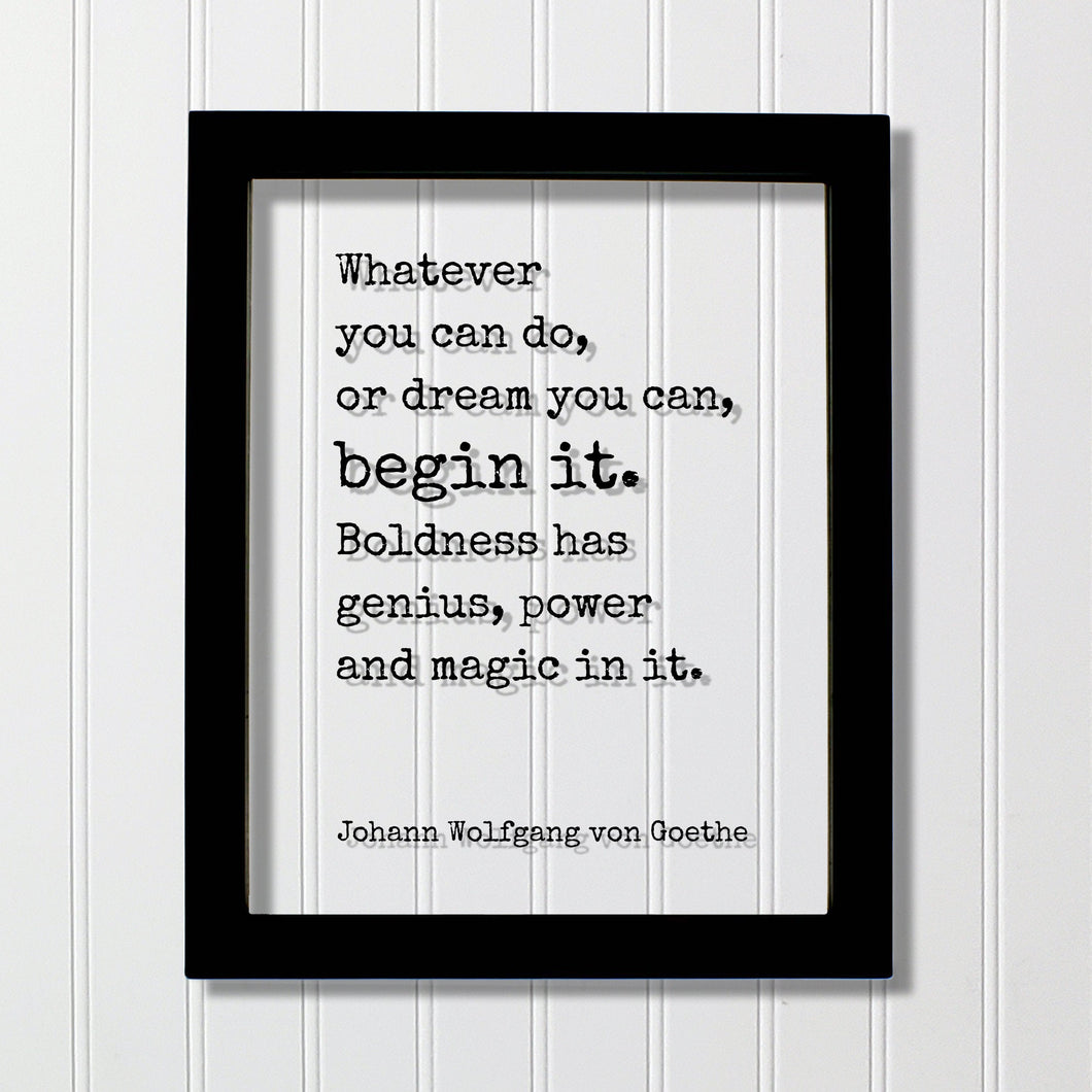 Johann Wolfgang von Goethe - Floating Quote - Whatever you can do, or dream you can, begin it. Boldness has genius, power and magic in it