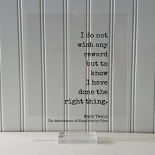 Mark Twain - Floating Quote - I do not wish any reward but to know I have done the right thing - The Adventures of Huckleberry Finn