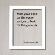 Theodore Roosevelt - Floating Quote - Keep your eyes on the stars and your feet on the ground  - Astronomy Astronomer Space Planets