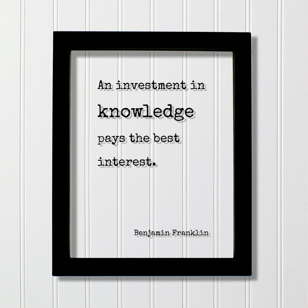 Benjamin Franklin - Floating Quote - An investment in knowledge pays the best interest - Education Teacher Professor Modern Decor Minimalist