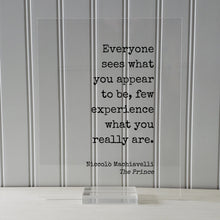 Niccolò Machiavelli - The Prince - Everyone sees what you appear to be few experience what you really are - Floating Quote Modern Minimalist