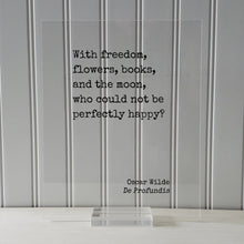 Oscar Wilde - With freedom, flowers, books, and the moon, who could not be perfectly happy - Book Lover Gift Library Sign Reader Happiness