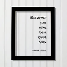Whatever you are, be a good one - Abraham Lincoln - Floating Quote - Business Leadership Success Sign Frame Plaque - Motivational
