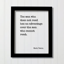Mark Twain - The man who does not read has no advantage over the man who cannot read - Floating Quote - Reading Education Bookworm Reader