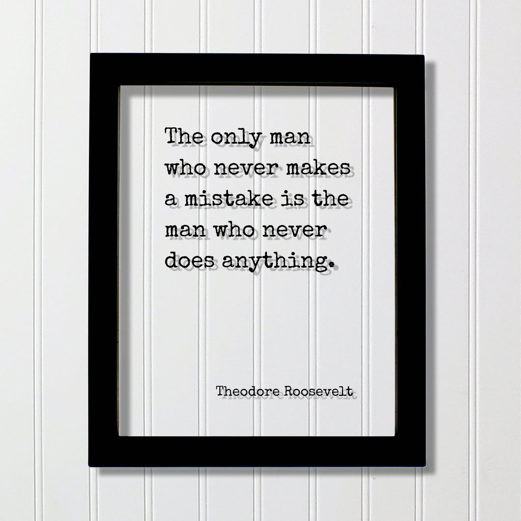 Theodore Roosevelt - Floating Quote - The only man who never makes a mistake is the man who never does anything - Work Hard Grind Hustle