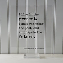 Henry David Thoreau - Floating Quote - I live in the present. I only remember the past, and anticipate the future - Right Now This Moment
