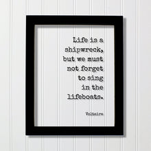 Voltaire - Quote - Life is a shipwreck, but we must not forget to sing in the lifeboats - Wisdom Party Event Planner Singer Musician Gift