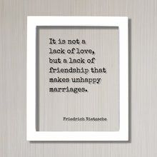 Friedrich Nietzsche - It is not a lack of love, but a lack of friendship that makes unhappy marriages - Wedding Spouse Anniversary