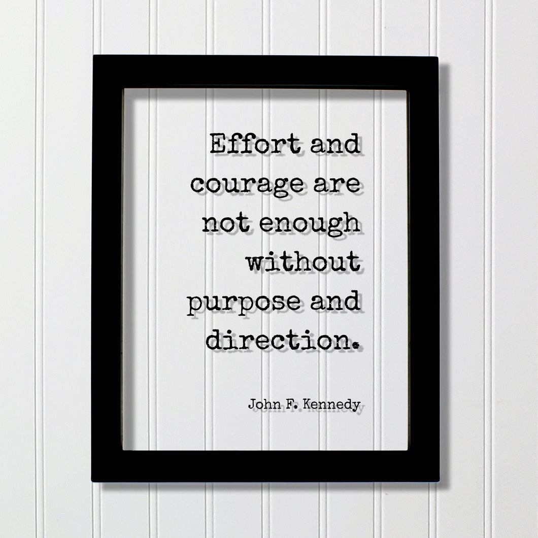 John F. Kennedy - Floating Quote - Effort and courage are not enough without purpose and direction Goal Setting Achievement Business Efforts