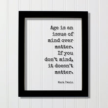 Mark Twain - Quote  Age is an issue of mind over matter. If you don't mind, it doesn't matter - Growing Old Age Over the Hill Retirement