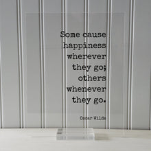 Oscar Wilde - Floating Quote - Some cause happiness wherever they go others whenever they go Happiness Motivation Inspiration Fun Sign Funny