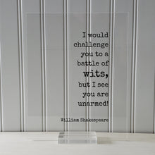 I would challenge you to a battle of wits, but I see you are unarmed! - William Shakespeare - Floating Quote - Humor Comedy Funny Comedian