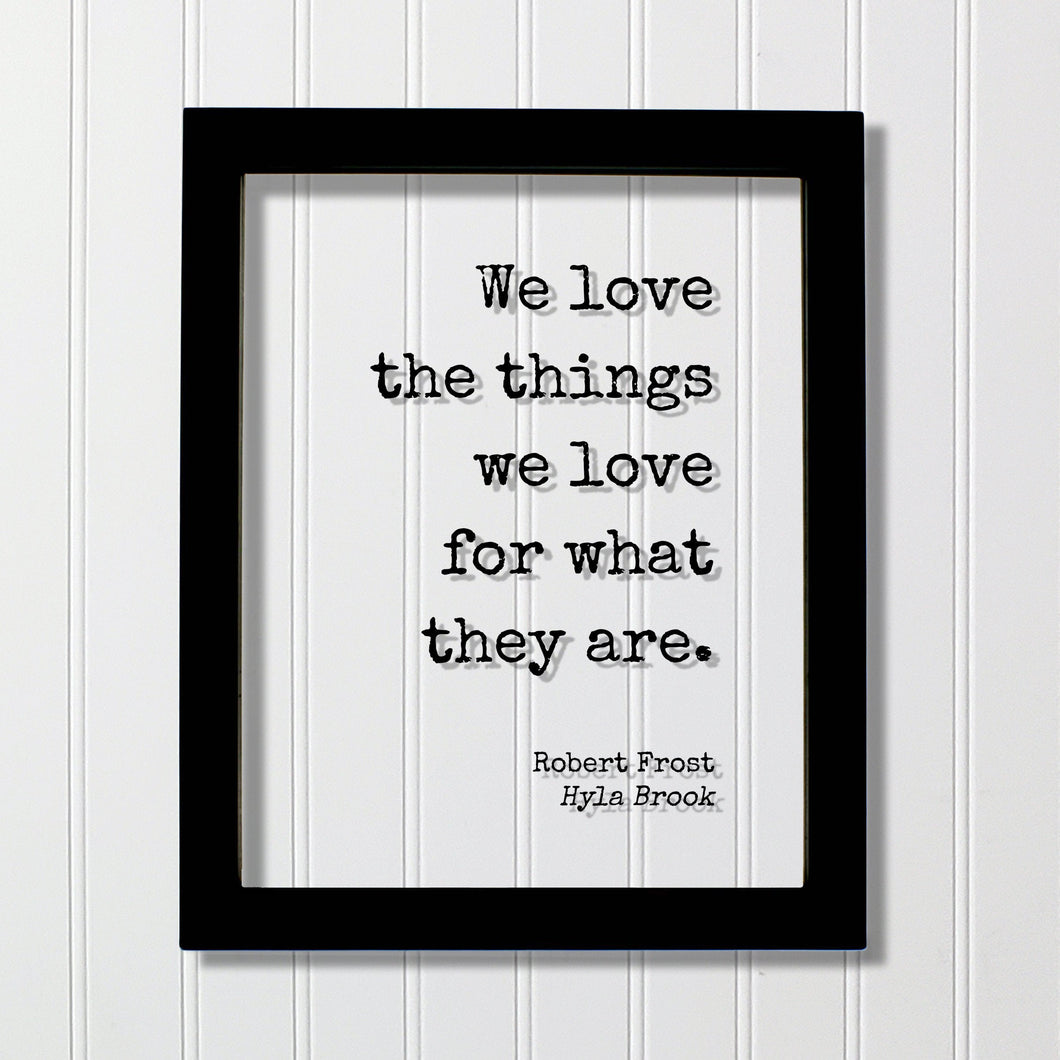 We love the things we love for what they are - Robert Frost - Floating Quote - Romantic Gift Anniversary Nature