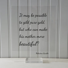 Mahatma Gandhi - It may be possible to gild pure gold, but who can make his mother more beautiful - Mother's Day Sign Quote Mommy Mom Gift