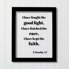 2 Timothy 4:7 - I have fought the good fight, I have finished the race, I have kept the faith - Scripture Verse Frame Sign Plaque Faithful