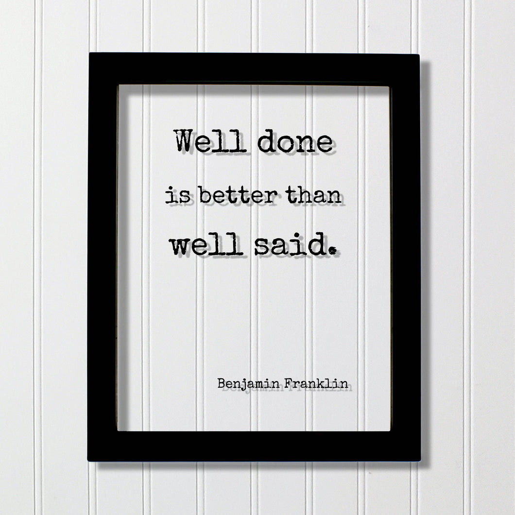 Benjamin Franklin - Floating Quote - Well done is better than well said - Modern Minimalist Ben Franklin Quote Classic Quote