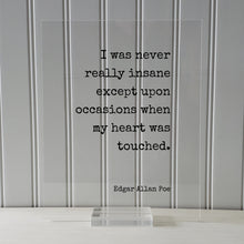 Edgar Allan Poe - Floating Quote - I was never really insane except upon occasions when my heart was touched - Love Romantic Anniversary