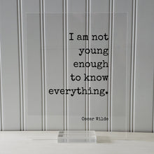 Oscar Wilde - I am not young enough to know everything - Floating Quote - Knowledge Wisdom Wise Mentor Gift Life Motivation Inspiration