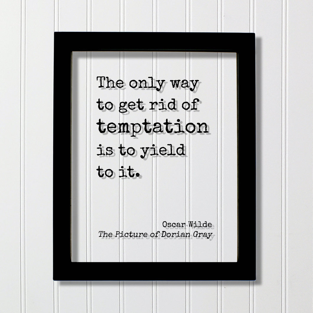 Oscar Wilde - The Picture of Dorian Gray - Floating Quote - The only way to get rid of temptation is to yield to it. - Modern Minimalist