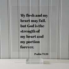 Psalm 73:26 - My flesh and my heart may fail but God is the strength of my heart and my portion forever - Scripture Frame Bible Verse Sign