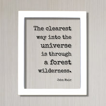 John Muir - Floating Quote - The clearest way into the Universe is through a forest wilderness - Wilderness Hiking Camping Cabin Sign