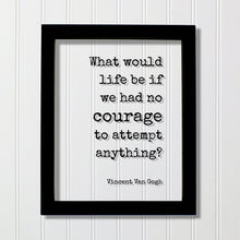 Vincent Van Gogh - Floating Quote - What would life be if we had no courage to attempt anything? - Strength Power Workout Progress Fitness