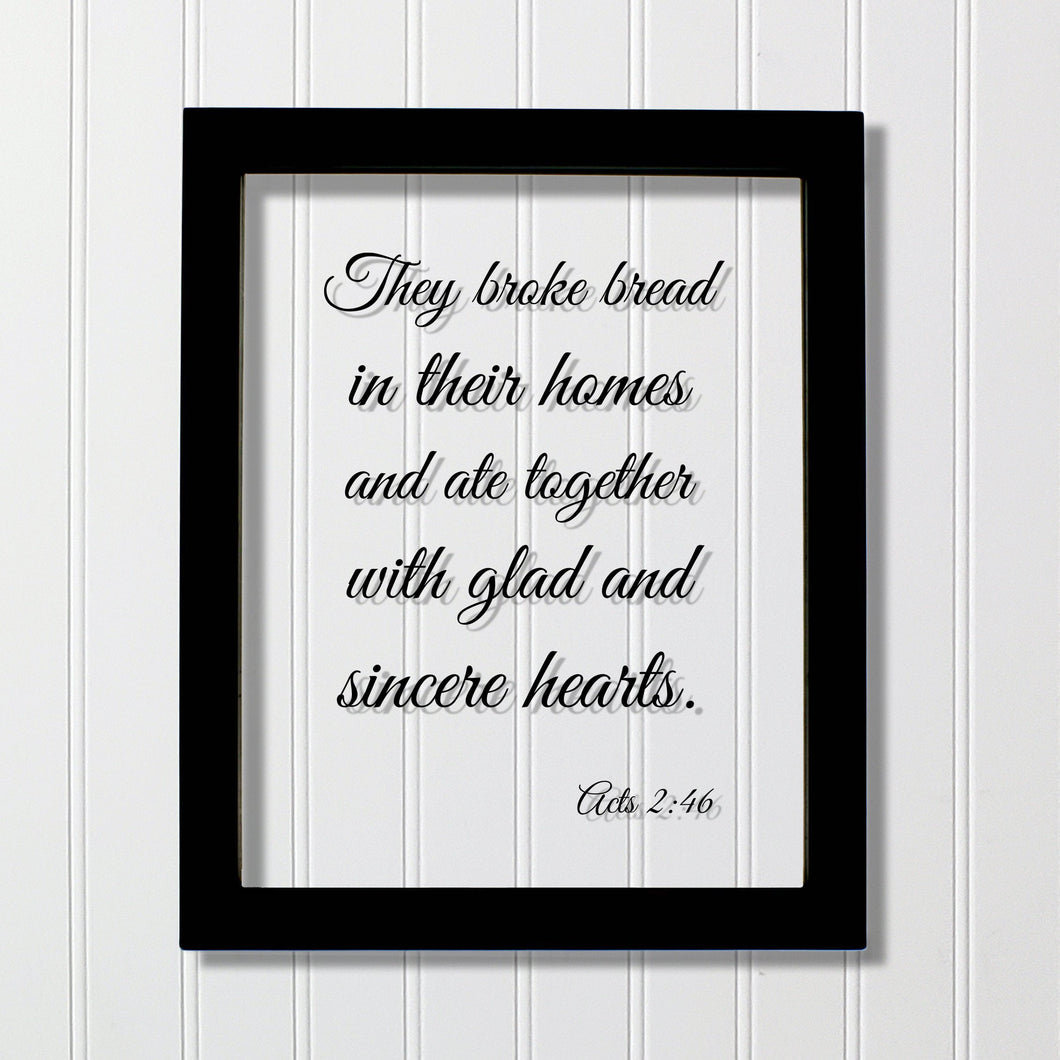Acts 2:46 - They broke bread in their homes and ate together with glad and sincere hearts - Scripture - Christian Home Decor Housewarming
