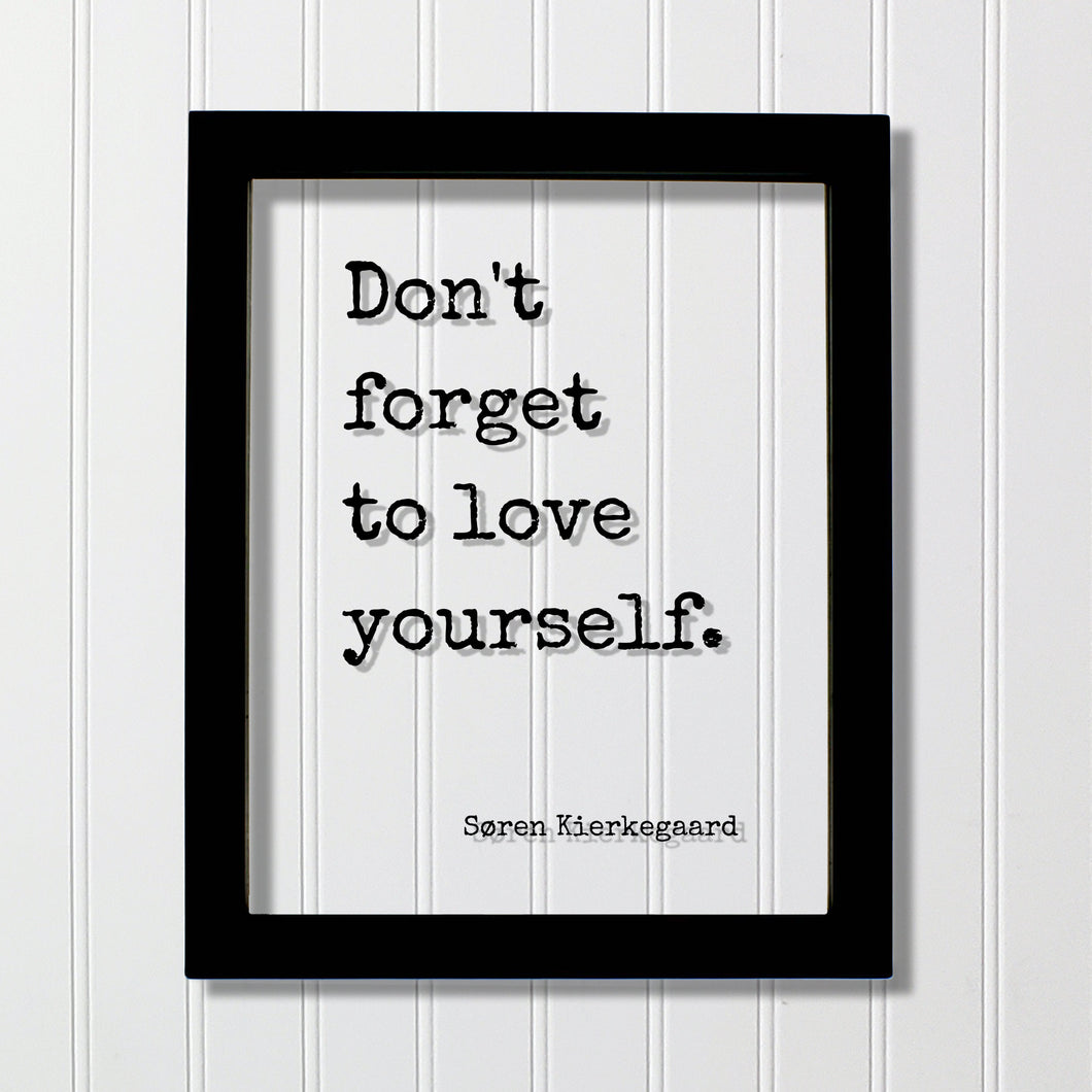 Don't forget to love yourself - Søren Kierkegaard - Floating Quote Art Print Self Confidence Courage Determination Morale Improvement Soren