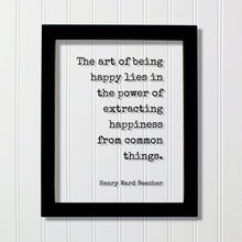 Henry Ward Beecher - The art of being happy lies in the power of extracting happiness from common things - Happiness Motivation Inspiration