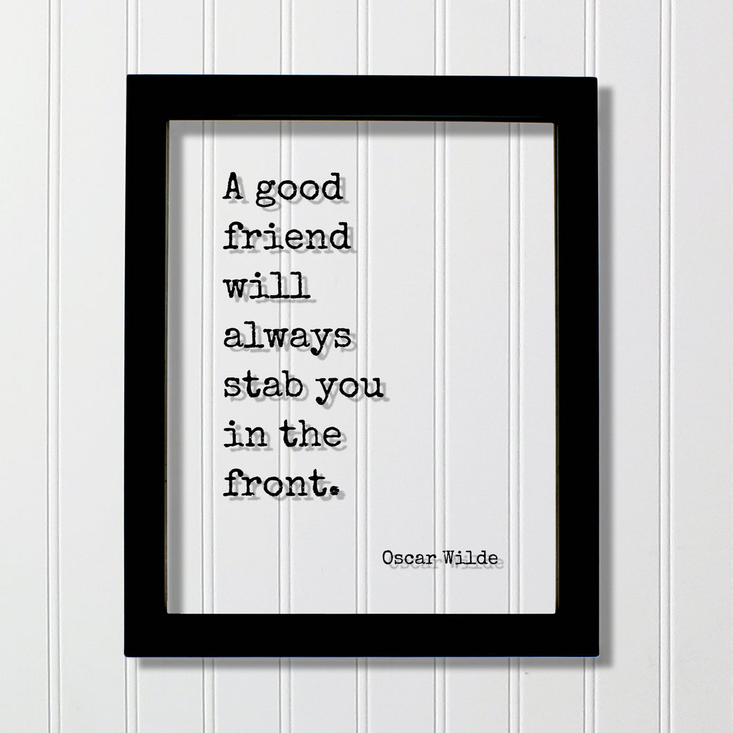 A good friend will always stab you in the front - Oscar Wilde - Floating Quote - Friendship Gift Funny