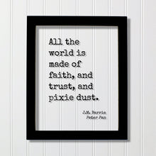 J.M. Barrie - Peter Pan - Floating Quote - All the world is made of faith, and trust, and pixie dust - Art Tinker Bell Tinkerbell