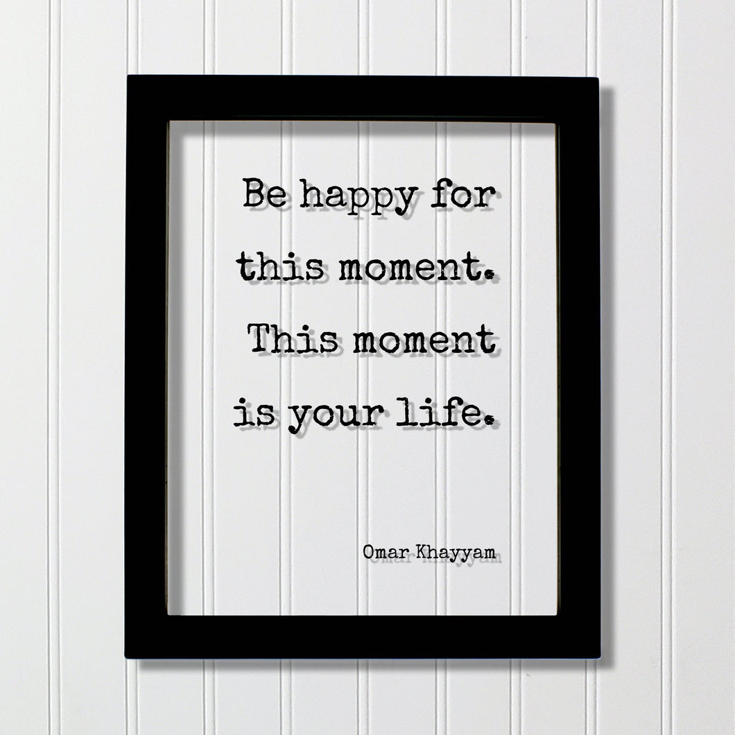 Omar Khayyam - Be happy for this moment. This moment is your life - Floating Quote - Happiness Joy - Carpe Diem Seize the Day - Right Now