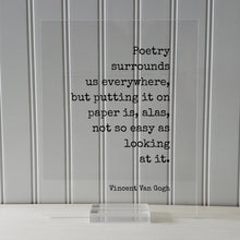 Vincent Van Gogh - Floating Quote - Poetry surrounds us everywhere, but putting it on paper is, alas, not so easy as looking at it. Quote