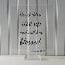 Her children rise up and call her blessed - Proverbs 31:28 - Floating Scripture - Mother's Day Sign - Mothers Day Plaque Gift for Mom Mommy