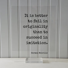 Herman Melville - It is better to fail in originality than to succeed in imitation - Quote - Authentic Innovative Ingenuity Imagination