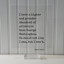 Mark Twain - I have a higher standard of principle than George Washington He could not lie I can but I won't - Honesty Honor Truth Quote