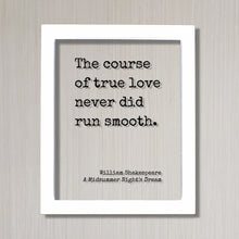The course of true love never did run smooth - William Shakespeare - A Midsummer Night's Dream - Floating Quote - Romantic Anniversary Funny