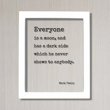 Mark Twain - Floating Quote - Everyone is a moon, and has a dark side which he never shows to anybody - Framed Sign Plaque - Minimalist
