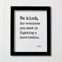 Plato - Floating Quote - Be kind, for everyone you meet is fighting a hard battle. - Kindness Empathy Caregiver Nurse Doctor - Frame Sign