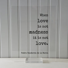 Pedro Calderón de la Barca - When love is not madness it is not love - Floating Quote Anniversary Gift for Wife Husband Girlfriend Romantic
