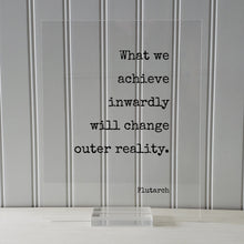 Plutarch - Floating Quote - What we achieve inwardly will change outer reality - Self Improvement Education Teacher Learning Progress