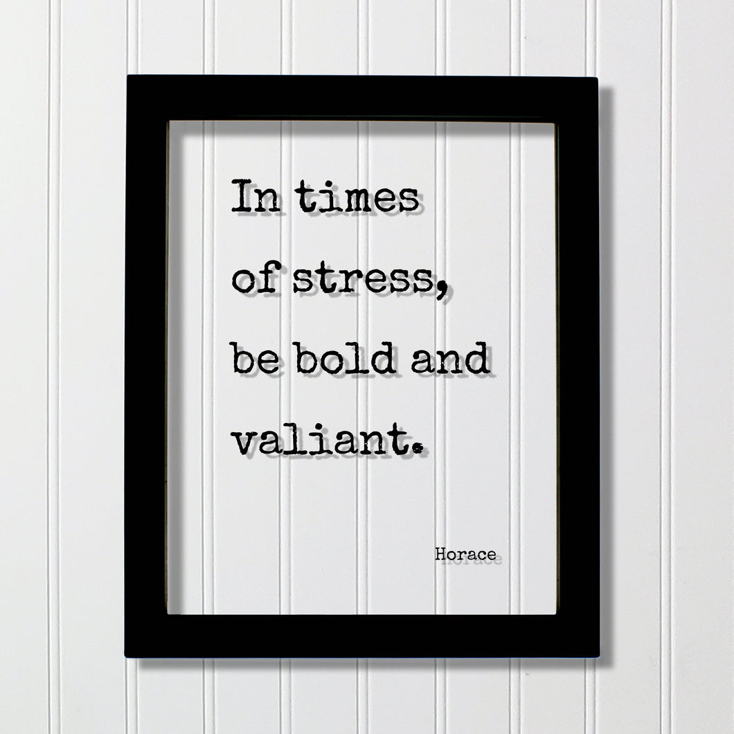 Horace - In times of stress, be bold and valiant - Floating Quote - Courage Fearless Adventure Heroic Resilient Boldness Fearless Hustle