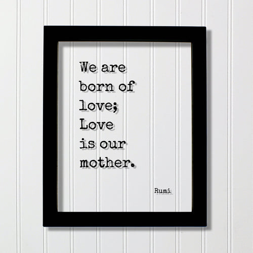 Rumi - We are born of love; Love is our mother - Mother's Day Sign - Floating Quote - Mothers Day Plaque - Gift for Mom Mommy