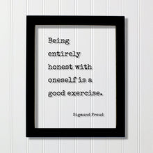 Sigmund Freud - Being entirely honest with oneself is a good exercise - Floating Quote - Honesty Integrity Honor Self Improvement