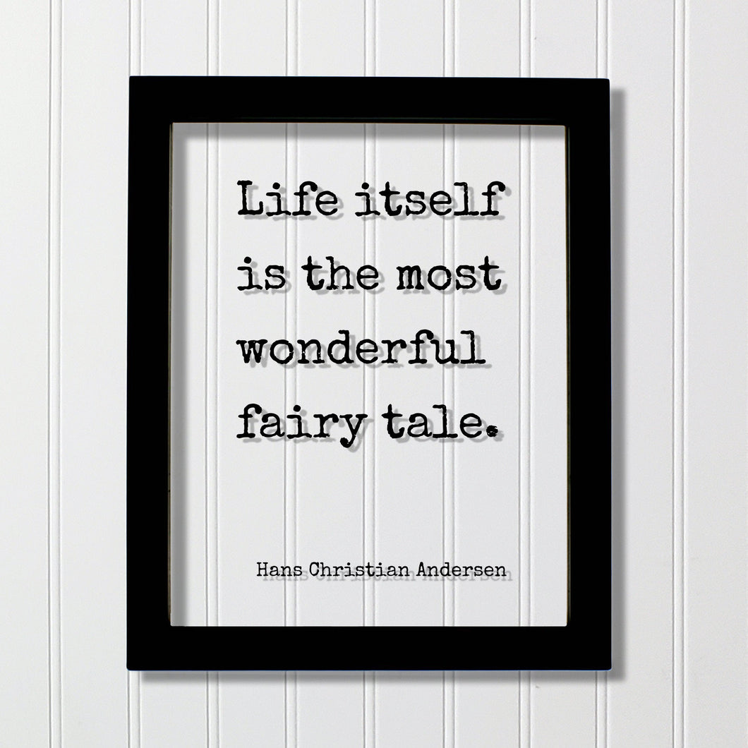 Life itself is the most wonderful fairy tale - Hans Christian Andersen - Quote Fantasy Imagination Fiction Castles Princess Fairy-tale Myth